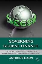 Governing Global Finance The Evolution and Reform of the International Financial Architecture