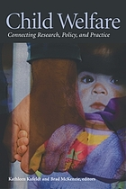 Child welfare : connecting research, policy and practice