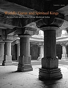 Worldly gurus and spiritual kings : architecture and asceticism in medieval India