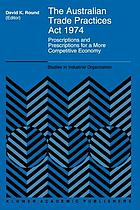 The Australian Trade Practices Act 1974 : Proscriptions and Prescriptions for a More Competitive Economy