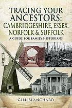 Tracing your ancestors: Cambridgeshire, Essex, Norfolk and Suffolk : a guide for family and local historians