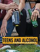 Teens and alcohol : a dangerous combination