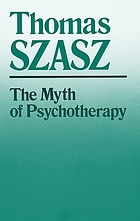 The myth of psychotherapy : mental healing as religion, rhetoric, and repression
