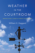 Weather in the courtroom : memoirs from a career in forensic