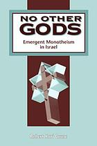 No Other Gods : Emergent Monotheism in Israel.
