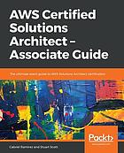 AWS certified solutions architect associate guide : the ultimate exam guide to AWS Solutions Architect certification