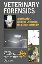 Veterinary forensics : investigation, evidence collection, and expert testimony