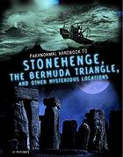 Handbook to Stonehenge, the Bermuda Triangle and other mysterious locations