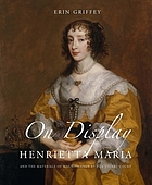 On display Henrietta Maria and the materials of magnificence at the Stuart court