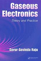 Gaseous electronics : theory and practice