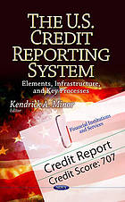 The U.S. credit reporting system : elements, infrastructure, and key processes