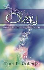 It's okay : living and loving through cancer