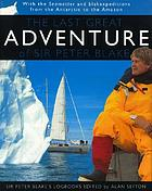 The last great adventure of Sir Peter Blake : with Seamaster and Blakexpeditions from Antarctica to the Amazon