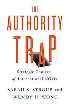 The authority trap : strategic choices of international NGOs