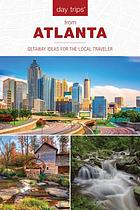 Day trips from Atlanta : getaway ideas for the local traveler