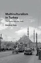 Multiculturalism in Turkey : the Kurds and the state