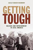 Getting tough : welfare and imprisonment in 1970s America