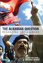 The Albanian question : reshaping the Balkans
