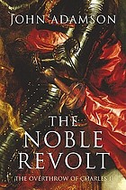 The noble revolt : the overthrow of Charles I