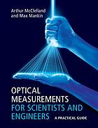 Optical Measurements for Scientists and Engineers : a practical guide