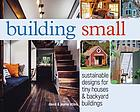 Building small : sustainable designs for tiny houses & backyard buildings