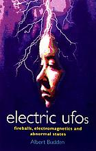 Electric ufos : fireballs, electromagnetics and abnormal states