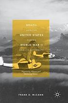 Brazil and the United States during World War II and its aftermath : negotiating alliance and balancing giants