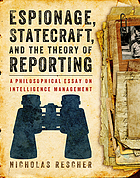 Espionage, statecraft, and the theory of reporting : a philosophical essay on intelligence management