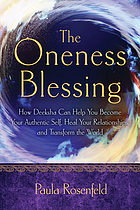 The Oneness Blessing : How Deeksha Can Help You Become Your Authentic Self, Heal Your Relationships, and Transform the World.