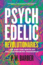 Psychedelic revolutionaries : LSD and the birth of hallucinogenic research
