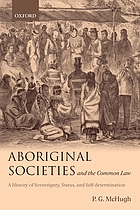 Aboriginal societies and the common law : a history of sovereignty, status and self-determination