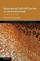 International judicial practice on the environment : questions of legitimacy