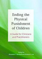 Ending the physical punishment of children : a guide for clinicians and practitioners