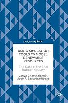 Using Simulation Tools to Model Renewable Resources : the Case of the Thai Rubber Industry