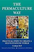 The permaculture way : practical steps to create a self-sustaining world