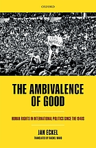 The ambivalence of good : human rights in international politics since the 1940s