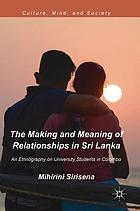 The making and meaning of relationships in Sri Lanka : an ethnography on university students in Colombo.