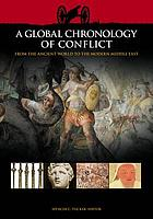 A global chronology of conflict : from the ancient world to the modern Middle East