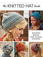 The Knitted Hat Book : 20 Knitted Beanies, Tams, Cloches, and More.