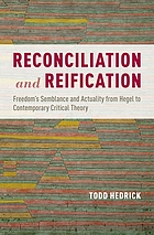 Reconciliation and reification : freedom's semblance and actuality from Hegel to contemporary critical theory