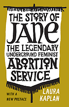 The story of Jane : the legendary underground feminist abortion service