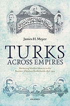 Turks across empires : marketing Muslim identity in the Russian-Ottoman borderlands, 1856-1914