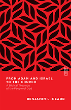 From Adam and Israel to the Church : a biblical theology of the people of God