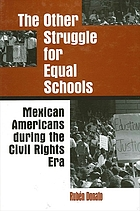 The other struggle for equal schools : Mexican Americans during the Civil Rights era
