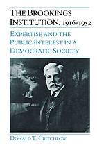 The Brookings Institution, 1916-1952 : expertise and the public interest in a democratic society