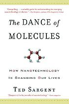 The dance of molecules : how nanotechnology is changing our lives