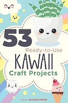 53 ready-to-use kawaii craft projects