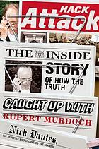 Hack Attack : the Inside Story of How One Journalist Exposed the World's Most Powerful Media Mogul.