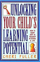 Unlocking your child's learning potential : how to equip kids to succeed in school & life