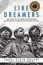Like dreamers : the story of the Israeli paratroopers who reunited Jerusalem and divided a nation
